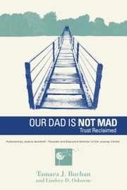Our Dad is Not Mad: Trust Reclaimed ebook by Tamara J. Buchan