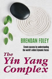 "The Yin Yang Complex: How to Harmonize Your Yin and Yang: ""Life Changing"" ebook by Brendan  Foley"