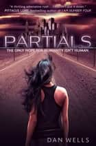 Partials (Partials, Book 1) ebook by Dan Wells