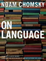 On Language - Chomsky's Classic Works Language and Responsibility and Reflections on Language in One Volume ebook by Noam Chomsky,Mitsou Ronat