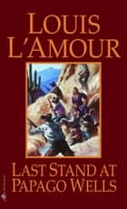 Last Stand at Papago Wells ebook by Louis L'Amour