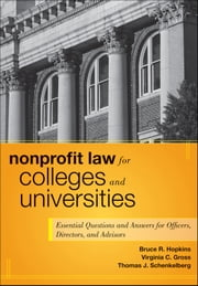 Nonprofit Law for Colleges and Universities - Essential Questions and Answers for Officers, Directors, and Advisors ebook by Bruce R. Hopkins,Virginia C. Gross,Thomas J. Schenkelberg