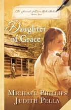 Daughter of Grace (The Journals of Corrie Belle Hollister Book #2) ebook by Michael Phillips, Judith Pella