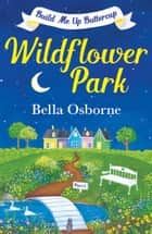 Wildflower Park – Part One: Build Me Up Buttercup (Wildflower Park Series) 電子書 by Bella Osborne