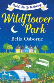Wildflower Park – Part One: Build Me Up Buttercup (Wildflower Park Series) ebook by Bella Osborne