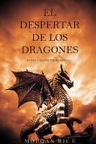 El Despertar de los Dragones (Reyes y Hechiceros—Libro 1) ebook by Morgan Rice