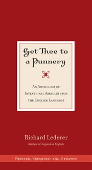 Get Thee to a Punnery - An Anthology of Intentional Assaults Upon the English Language ebook by Richard Lederer