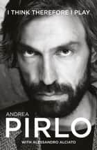 I Think Therefore I Play ebook by Andrea Pirlo,Alessandro Alciato