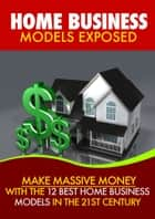 Home Business Models Exposed ebook by Thrive Living Library