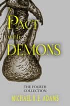 A Pact with Demons: The Fourth Collection ebook by Michael R.E. Adams