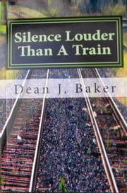Silence Louder Than A Train ebook by Dean J. Baker