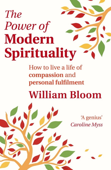 The Power Of Modern Spirituality - How to Live a Life of Compassion and Personal Fulfilment ebook by Dr. William Bloom