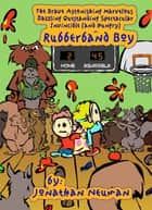 The Brave Astonishing Marvelous Dazzling Outstanding Spectacular Invincible (and Hungry) Rubberband Boy ebook by Jonathan Neuman