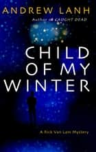 Child of My Winter ebook by Andrew Lanh