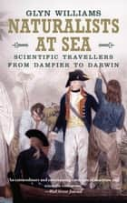 Naturalists at Sea - Scientific Travellers from Dampier to Darwin ebook by Glyn Williams