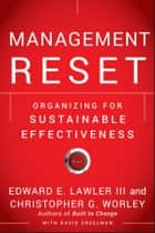 Management Reset - Organizing for Sustainable Effectiveness ebook by Edward E. Lawler III, Christopher G. Worley, David Creelman