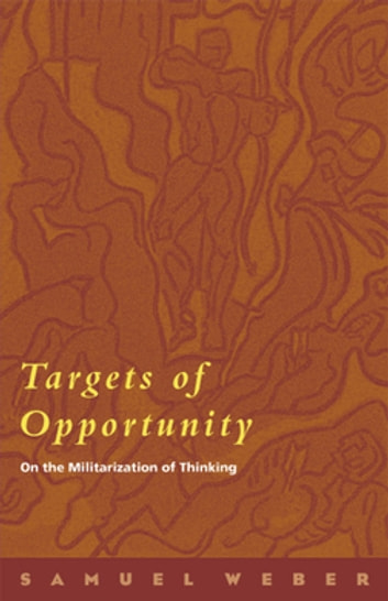 Targets of Opportunity - On the Militarization of Thinking ebook by Samuel Weber
