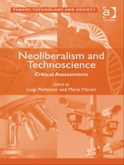 Neoliberalism and Technoscience - Critical Assessments ebook by Marja Ylönen,Dr Luigi Pellizzoni,Dr Ross Abbinnett