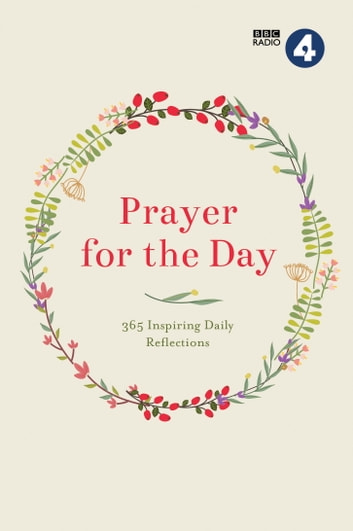 Prayer for the Day Volume I - 365 Inspiring Daily Reflections eBook by BBC Radio 4