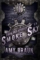 Smoke Sky - A Dark Sky Novella eBook by Amy Braun