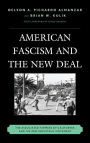 American Fascism and the New Deal - The Associated Farmers of California and the Pro-Industrial Movement ebook by Nelson A. Pichardo Almanzar,Brian W. Kulik