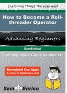 How to Become a Roll-threader Operator ebook by Marielle Ware