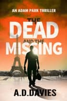 The Dead and the Missing - An Adam Park Thriller e-bog by A. D. Davies