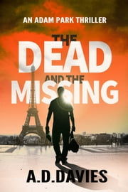 The Dead and the Missing - An Adam Park Thriller ekitaplar by A. D. Davies