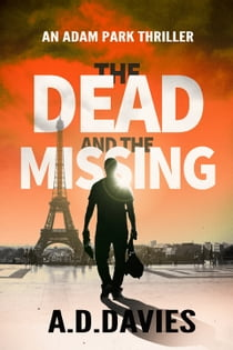 The Dead and the Missing - An Adam Park Thriller eBook by A. D. Davies