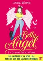 La mort me va si bien - Betty Angel, T1 ebook by Louisa Méonis