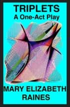 Triplets: A One-Act Play ebook by Mary Elizabeth Raines