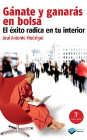 Gánate y ganarás en bolsa - El éxito radica en tu interior ebook by José Antonio Madrigal