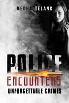 Police Encounters - Unforgettable Crimes ebook by Medha Telang