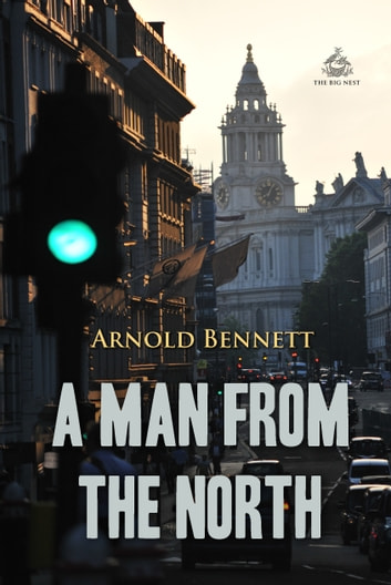 A Man from the North ebook by Arnold Bennett