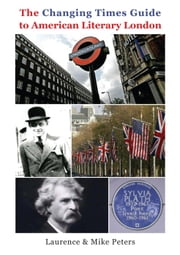 The Changing Times Guide to American Literary London London ebook by Laurence Peters,Mike Peters