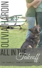 All in the Takeoff - The Rawley Family Romances, #4 ebook by Olivia Hardin