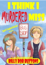 I Think I Murdered Miss ebook by Billy Bob Buttons