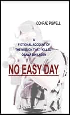 "No Easy Day: A Fictional Account of the Mission that ""Killed"" Osama Bin Laden ebook by Conrad Powell"