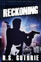 Reckoning: A Detective Bobby Mac Thriller ebook by R.S. Guthrie