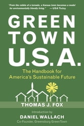 Green Town USA - The Handbook for America's Sustainable Future ebook by Thomas J. Fox,Andrew Flach