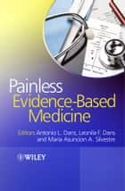 Painless Evidence-Based Medicine ebook by Antonio L.  Dans,Leonila F.  Dans,Maria Asuncion A.  Silvestre