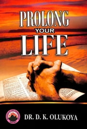 Prolong Your Life ebook by Dr. D. K. Olukoya