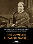 The Complete Elizabeth Gaskell ebook by Elizabeth Gaskell