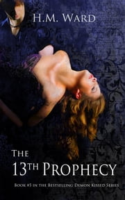 The 13th Prophecy (A Paranormal Romance-Book #5 in the Demon Kissed Series) - Demon Kissed #5 ebook by H.M. Ward