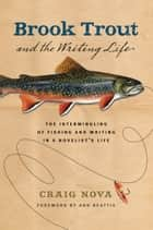 Brook Trout and the Writing Life ebook by Craig Nova