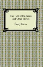 The Turn of the Screw and Other Stories ebook by Henry James