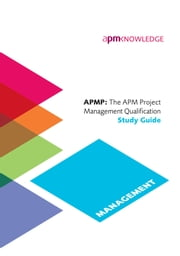 APMP: The APM Project Management Qualification Study Guide ebook by Bolton & Naybour