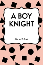 A Boy Knight ebook by Martin J. Scott