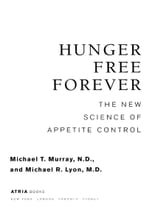Hunger Free Forever - The New Science of Appetite Control ebook by Michael T. Murray, M.D.,Michael R. Lyon, M.D.