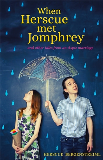 When Herscue Met Jomphrey and Other Tales from an Aspie Marriage eBook by Herscue Bergenstreiml